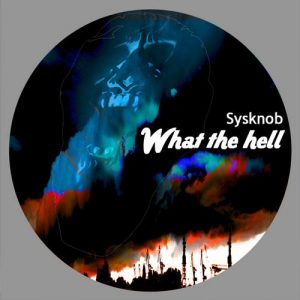 Sysknob – What The Hell