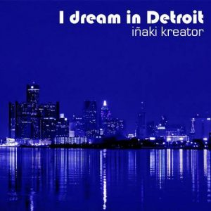 Inaki Kreator – I Dream In Detroit