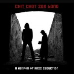 Chit Chat Sex Band - A Weapon Of Mass Seduction