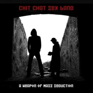 Chit Chat Sex Band – A Weapon Of Mass Seduction