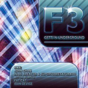 F3 – Getti'n Underground