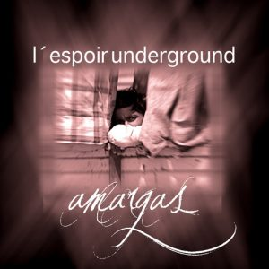 L'espoit Underground – Amargas