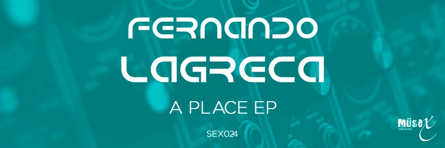 "Fernando Lagreca ""A Place EP"" the beginning of 2016 on Musex Industries"